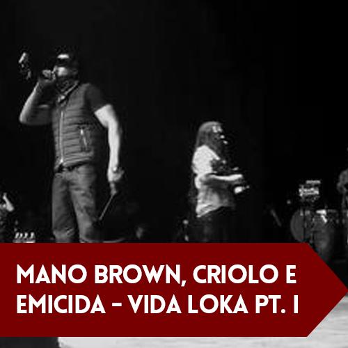 Mano Brown, Criolo e Emicida – Vida Loka Pt 1