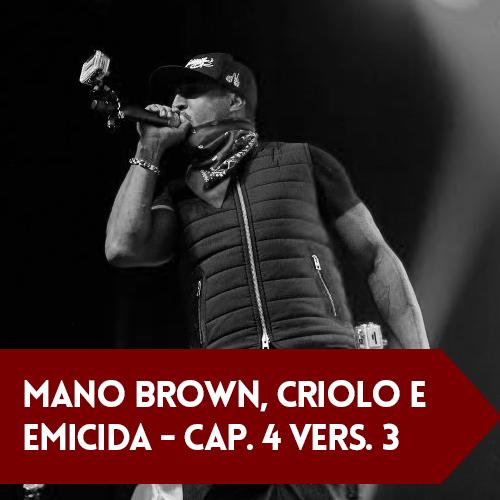 Mano Brown, Criolo e Emicida Cap. 4 Vers. 3